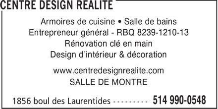 Centre Design Réalité (514-990-0548) - Annonce illustrée======= - Armoires de cuisine • Salle de bains Entrepreneur général - RBQ 8239-1210-13 Rénovation clé en main Design d'intérieur & décoration www.centredesignrealite.com SALLE DE MONTRE