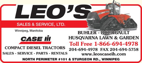 Leo's Sales & Service Ltd (204-694-4978) - Annonce illustrée======= - SALES & SERVICE, LTD. Winnipeg, Manitoba BUHLER - BOURGAULT HUSQVARNA LAWN & GARDEN Toll Free 1-866-694-4978 COMPACT DIESEL TRACTORS 204-694-4978  FAX 204-694-5758 SALES - SERVICE - PARTS - RENTALS www.leoscaseih.com NORTH PERIMETER #101 & STURGEON RD., WINNIPEG