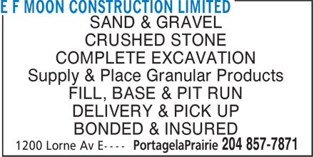 E F Moon Construction Ltd (204-857-7871) - Display Ad - CRUSHED STONE COMPLETE EXCAVATION Supply & Place Granular Products FILL, BASE & PIT RUN DELIVERY & PICK UP BONDED & INSURED SAND & GRAVEL
