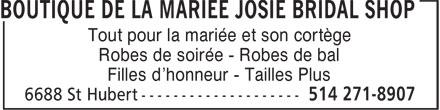 Boutique de la Mariée Josie Bridal Shop (514-271-8907) - Annonce illustrée======= - Tout pour la mariée et son cortège Robes de soirée - Robes de bal Filles d'honneur - Tailles Plus