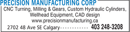 Precision Manufacturing Corp (403-248-3208) - Display Ad - CNC Turning, Milling & Gears, Custom Hydraulic Cylinders, Wellhead Equipment, CAD design www.precisionmanufacturing.ca