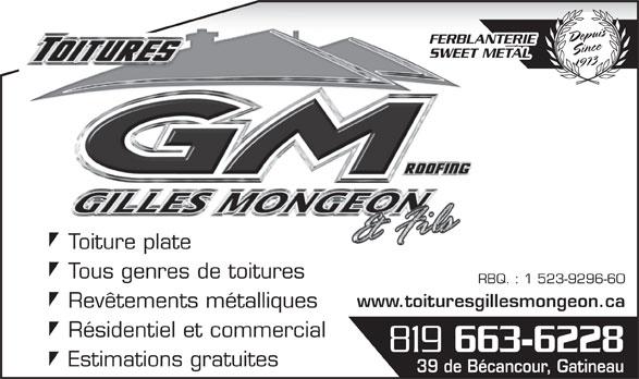 Toitures Gilles Mongeon (819-663-6228) - Annonce illustrée======= - Estimations gratuites 39 de Bécancour, Gatineau DepuisSince1973 FERBLANTERIE SWEET METAL Toiture plateToiture plate Tous genres de toitures RBQ. : 1 523-9296-60 www.toituresgillesmongeon.ca Revêtements métalliques Résidentiel et commercial 663-6228 819 Estimations gratuites 39 de Bécancour, Gatineau DepuisSince1973 FERBLANTERIE SWEET METAL Toiture plateToiture plate Tous genres de toitures RBQ. : 1 523-9296-60 www.toituresgillesmongeon.ca Revêtements métalliques Résidentiel et commercial 819 663-6228