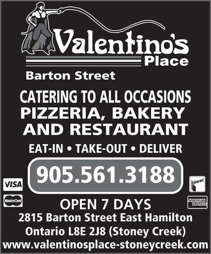 Valentino's Place (905-561-3188) - Annonce illustrée======= - Place Barton Street CATERING TO ALL OCCASIONS PIZZERIA, BAKERY AND RESTAURANT EAT-IN   TAKE-OUT   DELIVER 905.561.3188 OPEN 7 DAYS 2815 Barton Street East Hamilton Ontario L8E 2J8 (Stoney Creek) www.valentinosplace-stoneycreek.com