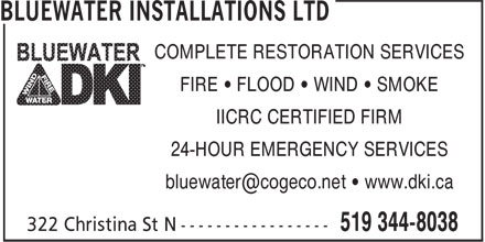 BLUEWATER DKI (519-344-8038) - Display Ad - COMPLETE RESTORATION SERVICES FIRE • FLOOD • WIND • SMOKE IICRC CERTIFIED FIRM 24-HOUR EMERGENCY SERVICES