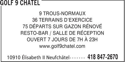 Golf 9 Chatel (418-847-2670) - Display Ad - 9 TROUS-NORMAUX 36 TERRAINS D'EXERCICE 75 DÉPARTS SUR GAZON RÉNOVÉ RESTO-BAR / SALLE DE RÉCEPTION www.golf9chatel.com OUVERT 7 JOURS DE 7H À 23H