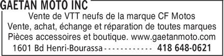 Gaétan Moto (418-648-0621) - Annonce illustrée======= - Vente, achat, échange et réparation de toutes marques Vente de VTT neufs de la marque CF Motos Pièces accessoires et boutique. www.gaetanmoto.com