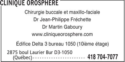 Clinique OroSphère (418-704-7077) - Display Ad - Chirurgie buccale et maxillo-faciale Dr Jean-Philippe Fréchette Dr Martin Gaboury www.cliniqueorosphere.com Édifice Delta 3 bureau 1050 (10ième étage)