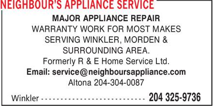 Neighbour's Appliance Service (204-325-9736) - Annonce illustrée======= - MAJOR APPLIANCE REPAIR WARRANTY WORK FOR MOST MAKES SERVING WINKLER, MORDEN & SURROUNDING AREA. Formerly R & E Home Service Ltd. Altona 204-304-0087
