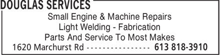 Douglas Services Small Engine & Machine Repairs (613-818-3910) - Display Ad - Small Engine & Machine Repairs Light Welding - Fabrication Parts And Service To Most Makes