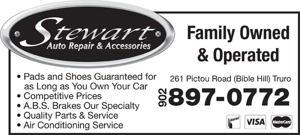 Stewart Auto Repair & Accessories (902-897-0772) - Display Ad - & Operated Pads and Shoes Guaranteed for 261 Pictou Road (Bible Hill) Truro as Long as You Own Your Car Competitive Prices 897-0772 902 A.B.S. Brakes Our Specialty Quality Parts & Service Air Conditioning Service Family Owned
