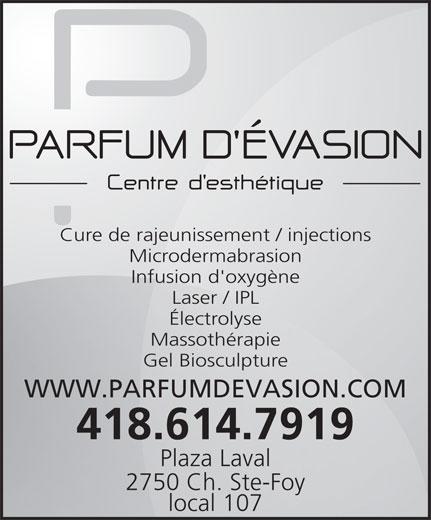 Parfum D'Evasion (418-614-7919) - Annonce illustrée======= - Cure de rajeunissement / injections Microdermabrasion Infusion d'oxygène Laser / IPL Électrolyse Massothérapie Gel Biosculpture WWW.PARFUMDEVASION.COM 418.614.7919 Plaza Laval 2750 Ch. Ste-Foy local 107