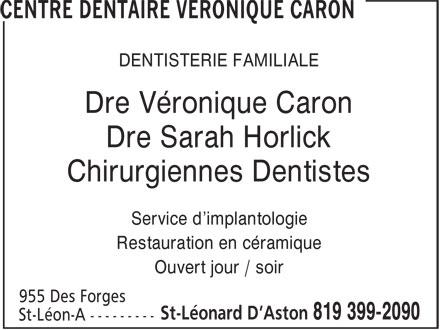 Centre Dentaire Véronique Caron (819-399-2090) - Annonce illustrée======= - DENTISTERIE FAMILIALE Dre Véronique Caron Dre Sarah Horlick Chirurgiennes Dentistes Service d'implantologie Restauration en céramique Ouvert jour / soir