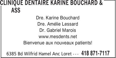 Clinique Dentaire Karine Bouchard & ass (418-871-7117) - Display Ad - Dre. Amélie Lessard Dr. Gabriel Marois www.mesdents.net Bienvenue aux nouveaux patients! Dre. Karine Bouchard