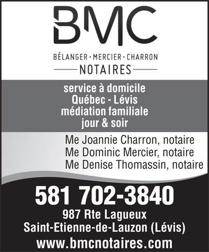 Bélanger Mercier Charron Notaires (418-831-2678) - Annonce illustrée======= - service à domicile Québec - Lévis médiation familiale jour & soir Me Joannie Charron, notaire Me Dominic Mercier, notaire Me Denise Thomassin, notaire 581 702-3840 987 Rte Lagueux Saint-Etienne-de-Lauzon (Lévis) www.bmcnotaires.com