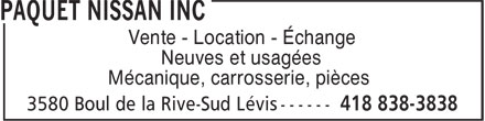 Paquet Nissan Inc (418-838-3838) - Display Ad - Neuves et usagées Mécanique, carrosserie, pièces Vente - Location - Échange