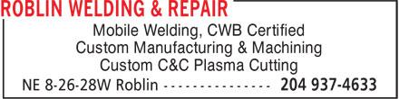 Roblin Welding & Repair (204-937-4633) - Display Ad - Mobile Welding, CWB Certified Custom Manufacturing & Machining Custom C&C Plasma Cutting