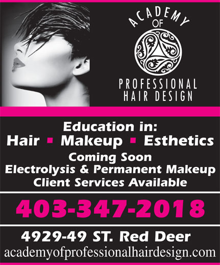 Academy Of Professional Hair Design (403-347-2018) - Annonce illustrée======= - OF PROFESSIONAL HAIR DESIGN Education in: Hair   Makeup   Esthetics Coming Soon Electrolysis & Permanent Makeup 403-347-2018 4929-49 ST. Red Deer academyofprofessionalhairdesign.com Client Services Available