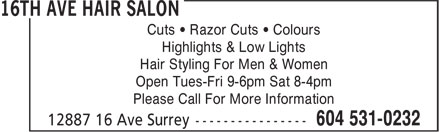 16th Ave Hair Salon (604-531-0232) - Annonce illustrée======= - Cuts • Razor Cuts • Colours Highlights & Low Lights Hair Styling For Men & Women Open Tues-Fri 9-6pm Sat 8-4pm Please Call For More Information