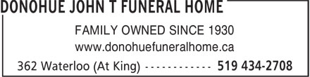 Donohue John T Funeral Home (519-434-2708) - Display Ad - FAMILY OWNED SINCE 1930 www.donohuefuneralhome.ca