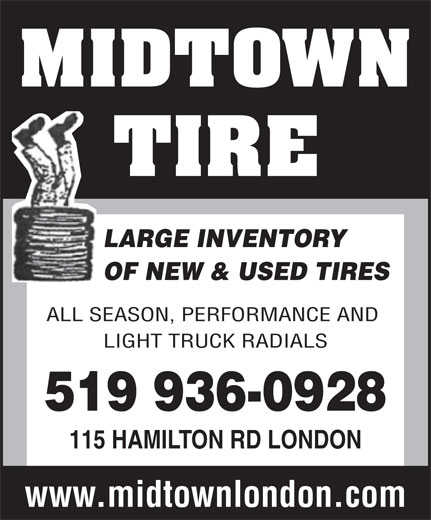 Midtown Tire (519-936-0928) - Display Ad - LARGE INVENTORY LARGE INVENTORY OF NEW & USED TIRES ALL SEASON, PERFORMANCE AND LIGHT TRUCK RADIALS 519 936-0928 115 HAMILTON RD LONDON www.midtownlondon.com OF NEW & USED TIRES ALL SEASON, PERFORMANCE AND LIGHT TRUCK RADIALS 519 936-0928 115 HAMILTON RD LONDON www.midtownlondon.com