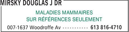 Mirsky Douglas J Dr (613-816-4710) - Annonce illustrée======= - MALADIES MAMMAIRES SUR RÉFÉRENCES SEULEMENT MALADIES MAMMAIRES SUR RÉFÉRENCES SEULEMENT
