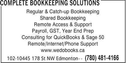 Complete Bookkeeping Solutions (780-481-4166) - Annonce illustrée======= - Regular & Catch-up Bookkeeping Shared Bookkeeping Remote Access & Support Payroll, GST, Year End Prep Consulting for QuickBooks & Sage 50 Remote/Internet/Phone Support www.wedobooks.ca www.wedobooks.ca Payroll, GST, Year End Prep Consulting for QuickBooks & Sage 50 Remote/Internet/Phone Support Regular & Catch-up Bookkeeping Shared Bookkeeping Remote Access & Support