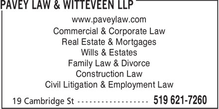 Pavey Law & Witteveen LLP (519-621-7260) - Display Ad - www.paveylaw.com Commercial & Corporate Law Real Estate & Mortgages Wills & Estates Family Law & Divorce Construction Law Civil Litigation & Employment Law