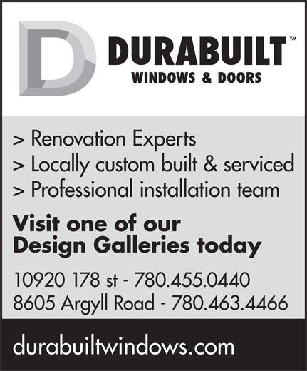 Durabuilt Windows & Doors (780-455-0440) - Display Ad - TM > Renovation Experts > Locally custom built & serviced > Professional installation team Visit one of our Design Galleries today 10920 178 st - 780.455.0440 8605 Argyll Road - 780.463.4466 durabuiltwindows.com