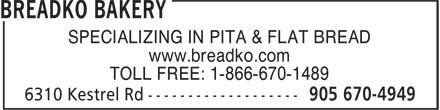 Breadko Bakery (905-670-4949) - Display Ad - SPECIALIZING IN PITA & FLAT BREAD www.breadko.com TOLL FREE: 1-866-670-1489
