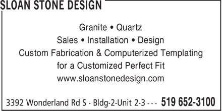 Sloan Stone Design (519-652-3100) - Display Ad - Granite • Quartz Sales • Installation • Design Custom Fabrication & Computerized Templating for a Customized Perfect Fit www.sloanstonedesign.com