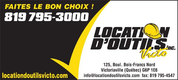 Location D'Outils Victo Inc (819-795-3000) - Annonce illustrée======= - FAITES LE BON CHOIX ! 125, Boul. Bois-Francs Nord Victoriaville (Québec) G6P 1E6 locationdoutilsvicto.com