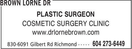 Cosmetic Surgery Clinic Of Dr Lorne Brown (604-273-6449) - Display Ad - PLASTIC SURGEON COSMETIC SURGERY CLINIC www.drlornebrown.com PLASTIC SURGEON COSMETIC SURGERY CLINIC www.drlornebrown.com