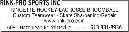 Rink Pro Sports Inc (613-831-8936) - Annonce illustrée======= - RINGETTE-HOCKEY-LACROSSE-BROOMBALL Custom Teamwear - Skate Sharpening/Repair www.rink-pro.com RINGETTE-HOCKEY-LACROSSE-BROOMBALL Custom Teamwear - Skate Sharpening/Repair www.rink-pro.com