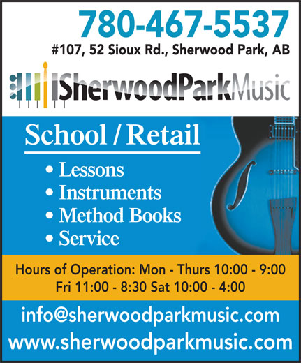 Sherwood Park Music (780-467-5537) - Display Ad - 780-467-5537 #107, 52 Sioux Rd., Sherwood Park, AB School / Retail Lessons Instruments Method Books Service Hours of Operation: Mon - Thurs 10:00 - 9:00 Fri 11:00 - 8:30 Sat 10:00 - 4:00 www.sherwoodparkmusic.com
