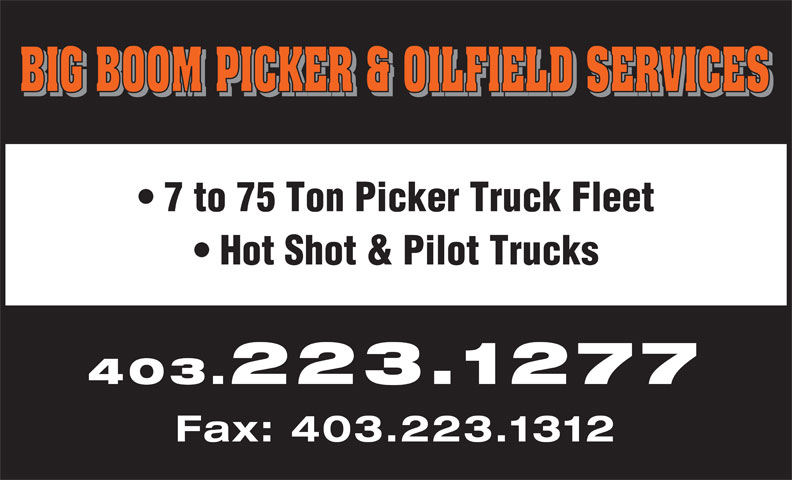 Big Boom Picker & Oil Field Service (403-223-1277) - Annonce illustrée======= - BIG BOOM PICKER & OILFIELD SERVICES 7 to 75 Ton Picker Truck Fleet Hot Shot & Pilot Trucks 403.223.1277 Fax: 403.223.1312