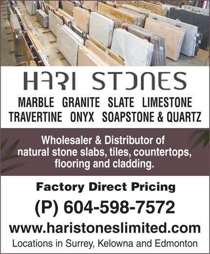 Hari Stones Ltd (604-599-4274) - Annonce illustrée======= - MARBLE   GRANITE   SLATE   LIMESTONE TRAVERTINE   ONYX   SOAPSTONE & QUARTZ Wholesaler & Distributor of natural stone slabs, tiles, countertops,natural stone slabs, tiles, countertops, flooring and cladding. Factory Direct Pricing (P) 604-598-7572 www.haristoneslimited.com Locations in Surrey, Kelowna and Edmonton