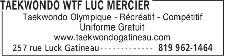 Ecole de Taekwondo Luc Mercier (W T F style Olympique) (819-962-1464) - Annonce illustrée======= - Taekwondo Olympique - Récréatif - Compétitif Uniforme Gratuit www.taekwondogatineau.com