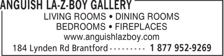 Anguish La-Z-Boy Gallery (519-753-2926) - Annonce illustrée======= - LIVING ROOMS • DINING ROOMS BEDROOMS • FIREPLACES www.anguishlazboy.com