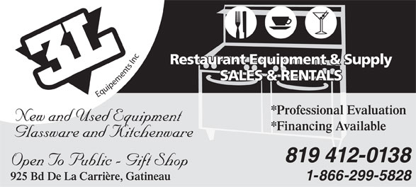Equipment 3L (819-777-9614) - Display Ad - Restaurant Equipment & Supply taurant Equipment & S SALES & RENTALS SATANR& S &SALES & RENTALSS LEELASSALES&RENTAS&RENS&R Equipements Inc *Professional ofessional Evaluation New and Used EquipmentNew and Us qp *Financing Available Glassware and Kitchenware 412-0138819 Open To Public - Gift Shop 925 Bd De La Carrière, Gatineau 1-866-299-5828