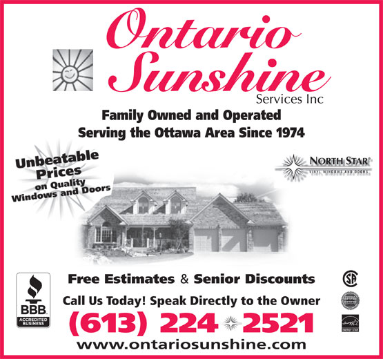 Ontario Sunshine Services Inc (613-224-2521) - Display Ad - Ontario Family Owned and Operated Serving the Ottawa Area Since 1974 Free Estimates & ORTH TAR Senior Discounts Call Us Today! Speak Directly to the Owner ENERGY STAR (613) 224  2521 www.ontariosunshine.com