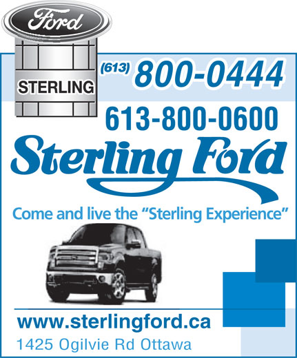 Sterling Ford Sales (613-741-3720) - Display Ad - (613) 800-0444 613-800-0600 Come and live the  Sterling Experience www.sterlingford.ca 1425 Ogilvie Rd Ottawa
