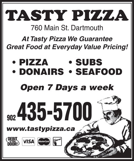 Tasty Pizza (902-435-5700) - Annonce illustrée======= - Open 7 Days a week 902 435-5700 www.tastypizza.caza.ca SUBS At Tasty Pizza We Guarantee Great Food at Everyday Value Pricing! PIZZA 760 Main St. Dartmouth DONAIRS  SEAFOOD