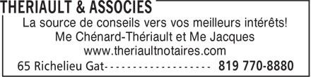 Thériault & Associés (819-770-8880) - Annonce illustrée======= - Me Chénard-Thériault et Me Jacques La source de conseils vers vos meilleurs intérêts! www.theriaultnotaires.com