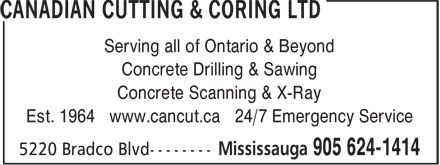 Canadian Cutting And Coring (Toronto) (905-624-1414) - Display Ad - Serving all of Ontario & Beyond Concrete Drilling & Sawing Concrete Scanning & X-Ray Est. 1964 www.cancut.ca 24/7 Emergency Service