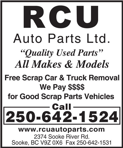 RCU Auto Parts Ltd (250-642-1524) - Display Ad - Free Scrap Car & Truck Removal We Pay $$$$ for Good Scrap Parts Vehicles Call 250-642-1524 www.rcuautoparts.com 2374 Sooke River Rd. Sooke, BC V9Z 0X6  Fax 250-642-1531 Quality Used Parts All Makes & Models Free Scrap Car & Truck Removal We Pay $$$$ for Good Scrap Parts Vehicles Call 250-642-1524 www.rcuautoparts.com 2374 Sooke River Rd. Sooke, BC V9Z 0X6  Fax 250-642-1531 Auto Parts Ltd. Quality Used Parts Auto Parts Ltd. All Makes & Models