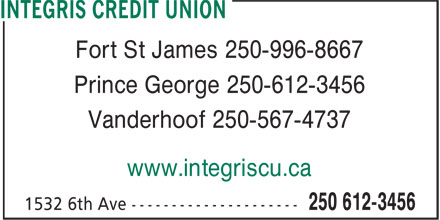 Integris Credit Union (250-612-3456) - Display Ad - Fort St James 250-996-8667 Prince George 250-612-3456 Vanderhoof 250-567-4737 www.integriscu.ca