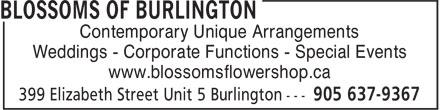 Blossoms Of Burlington (905-637-9367) - Display Ad - Contemporary Unique Arrangements Weddings - Corporate Functions - Special Events www.blossomsflowershop.ca