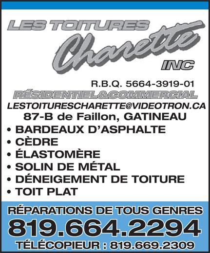Les Toitures Charette Inc (819-664-2294) - Annonce illustrée======= - R.B.Q. 5664-3919-01 RÉSIDENTIEL&COMMERCIALIEL&COMMERCIAL 87-B de Faillon, GATINEAU BARDEAUX D ASPHALTE CÈDRE ÉLASTOMÈRE SOLIN DE MÉTAL DÉNEIGEMENT DE TOITURE TOIT PLAT RÉPARATIONS DE TOUS GENRES 819.664.2294 TÉLÉCOPIEUR : 819.669.2309