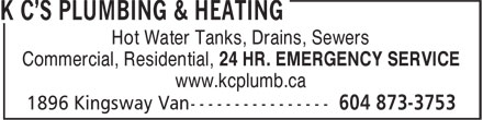 K C's Plumbing & Heating (604-873-3753) - Annonce illustrée======= - Commercial, Residential, 24 HR. EMERGENCY SERVICE www.kcplumb.ca Hot Water Tanks, Drains, Sewers Commercial, Residential, 24 HR. EMERGENCY SERVICE www.kcplumb.ca Hot Water Tanks, Drains, Sewers