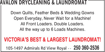 Avalon Drycleaning & Laundromat (250-360-2536) - Annonce illustrée======= - Down Quilts, Feather Beds & Wedding Gowns Open Everyday, Never Wait for a Machine! All Front Loaders. Double Loaders. All the way up to 6 Loads Machines. VICTORIA'S BEST & LARGEST LAUNDROMAT! Down Quilts, Feather Beds & Wedding Gowns Open Everyday, Never Wait for a Machine! All Front Loaders. Double Loaders. All the way up to 6 Loads Machines. VICTORIA'S BEST & LARGEST LAUNDROMAT!
